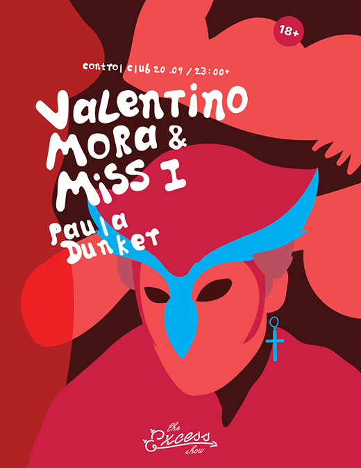 The Excess Show presents Valentino Mora / Miss I / Paula Dunker